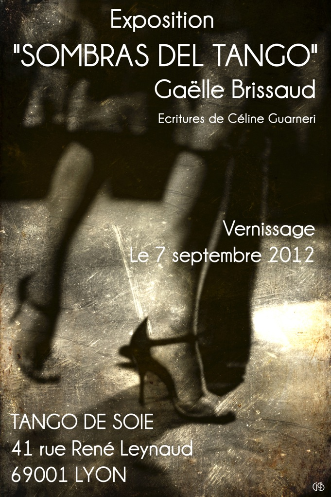 Photographies de Gaëlle Brissaud — Écritures de Céline Guarneri Vernissage le 7 septembre 2012 Tango de Soie 41 rue René Leynaud 69001 LYON